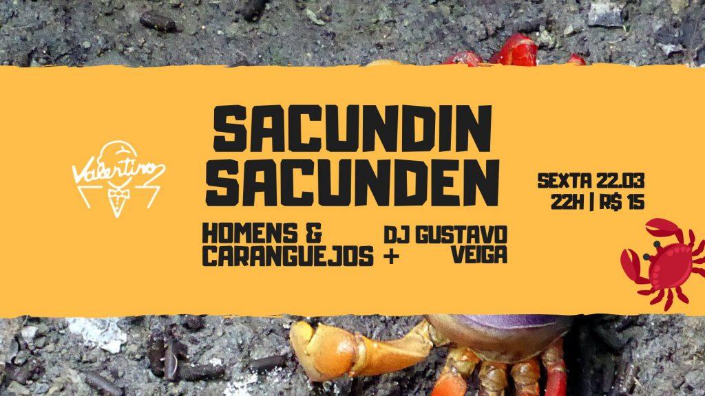 Sacundin Sacunden com Homens & Caranguejos + DJ Gustavo Veiga