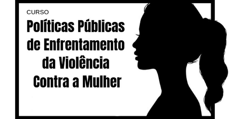 Curso de Políticas de Enfrentamento da Violência Contra a Mulher